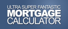 Ultra Super Fantastic Mortgage Calculator